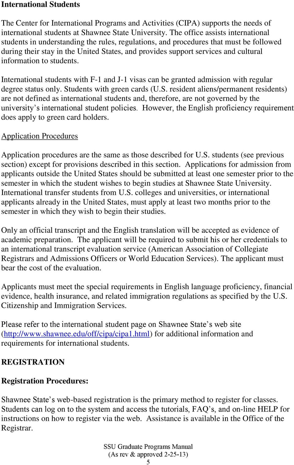 cultural information to students. International students with F-1 and J-1 visas can be granted admission with regular degree status only. St