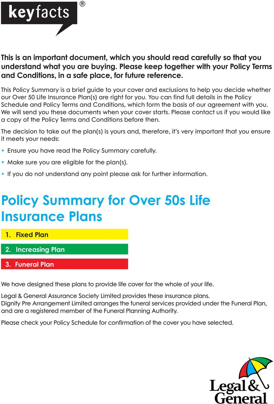 This Policy Summary is a brief guide to your cover and exclusions to help you decide whether our Over 50 Life Insurance Plan(s) are right for you.