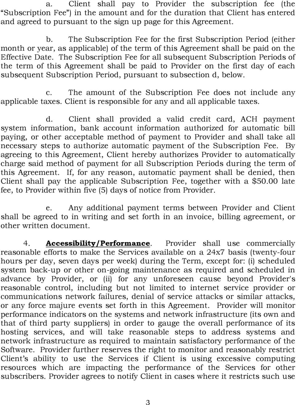 The Subscription Fee for all subsequent Subscription Periods of the term of this Agreement shall be paid to Provider on the first day of each subsequent Subscription Period, pursuant to subsection d,