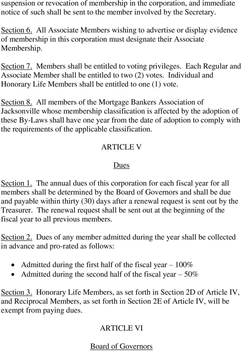 Each Regular and Associate Member shall be entitled to two (2) votes. Individual and Honorary Life Members shall be entitled to one (1) vote. Section 8.