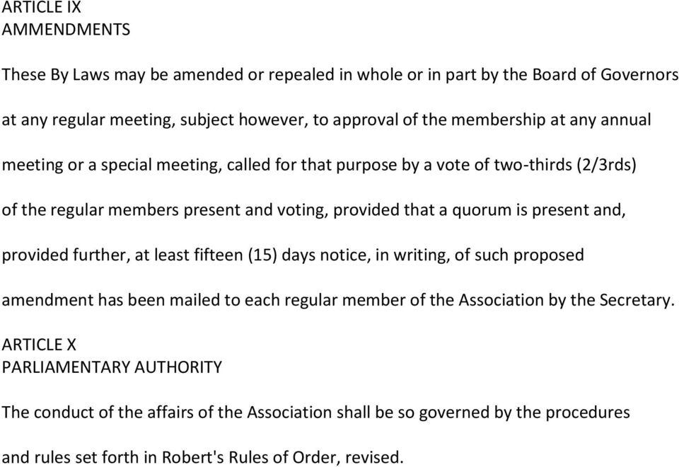 quorum is present and, provided further, at least fifteen (15) days notice, in writing, of such proposed amendment has been mailed to each regular member of the Association by