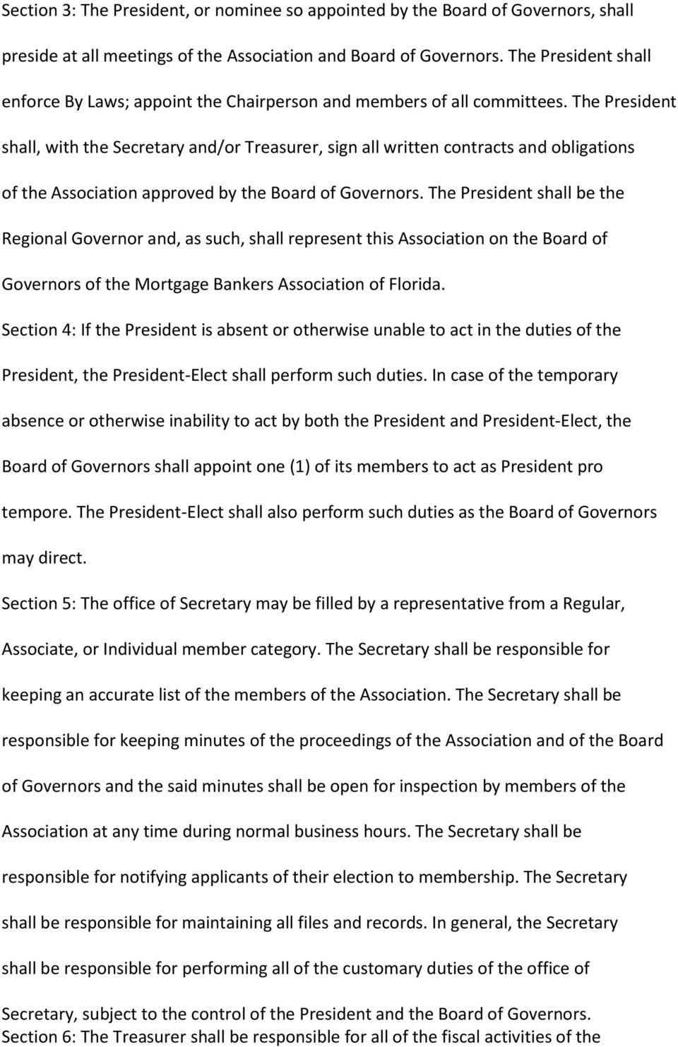 The President shall, with the Secretary and/or Treasurer, sign all written contracts and obligations of the Association approved by the Board of Governors.