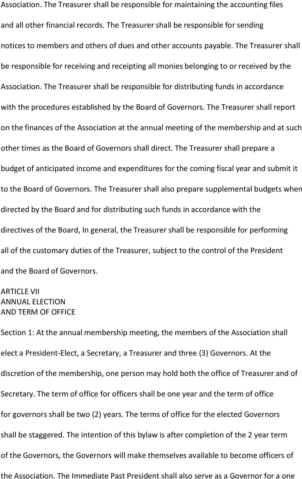 The Treasurer shall be responsible for receiving and receipting all monies belonging to or received by the Association.