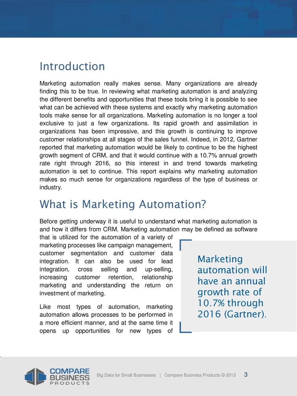 marketing automation tools make sense for all organizations. Marketing automation is no longer a tool exclusive to just a few organizations.
