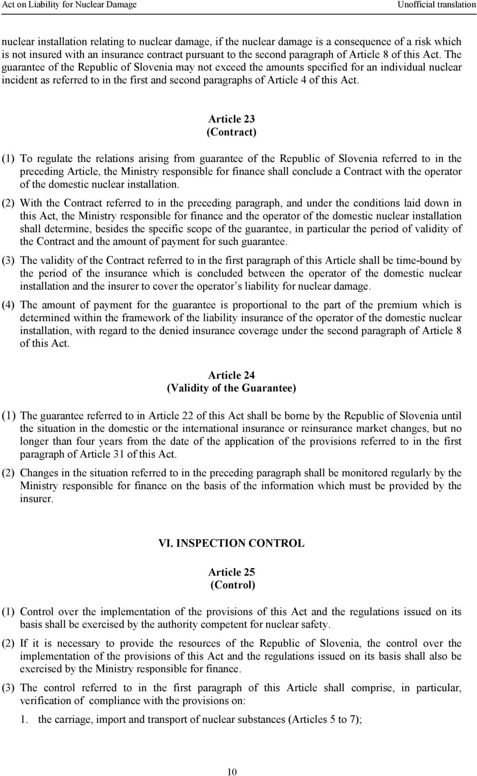 Article 23 (Contract) (1) To regulate the relations arising from guarantee of the Republic of Slovenia referred to in the preceding Article, the Ministry responsible for finance shall conclude a