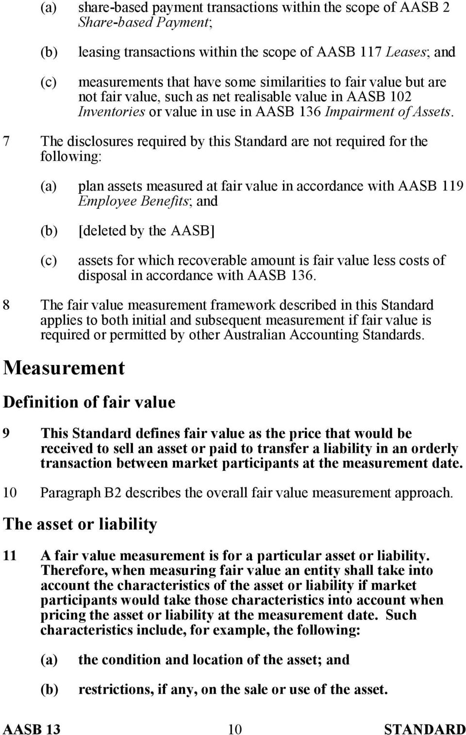 7 The disclosures required by this Standard are not required for the following: plan assets measured at fair value in accordance with AASB 119 Employee Benefits; and (c) [deleted by the AASB] assets
