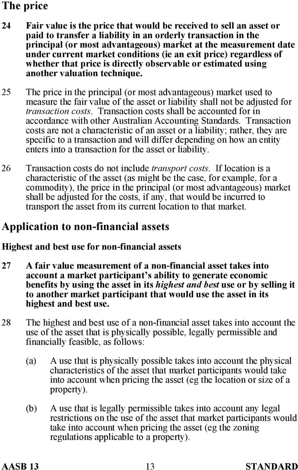 25 The price in the principal (or most advantageous) market used to measure the fair value of the asset or liability shall not be adjusted for transaction costs.
