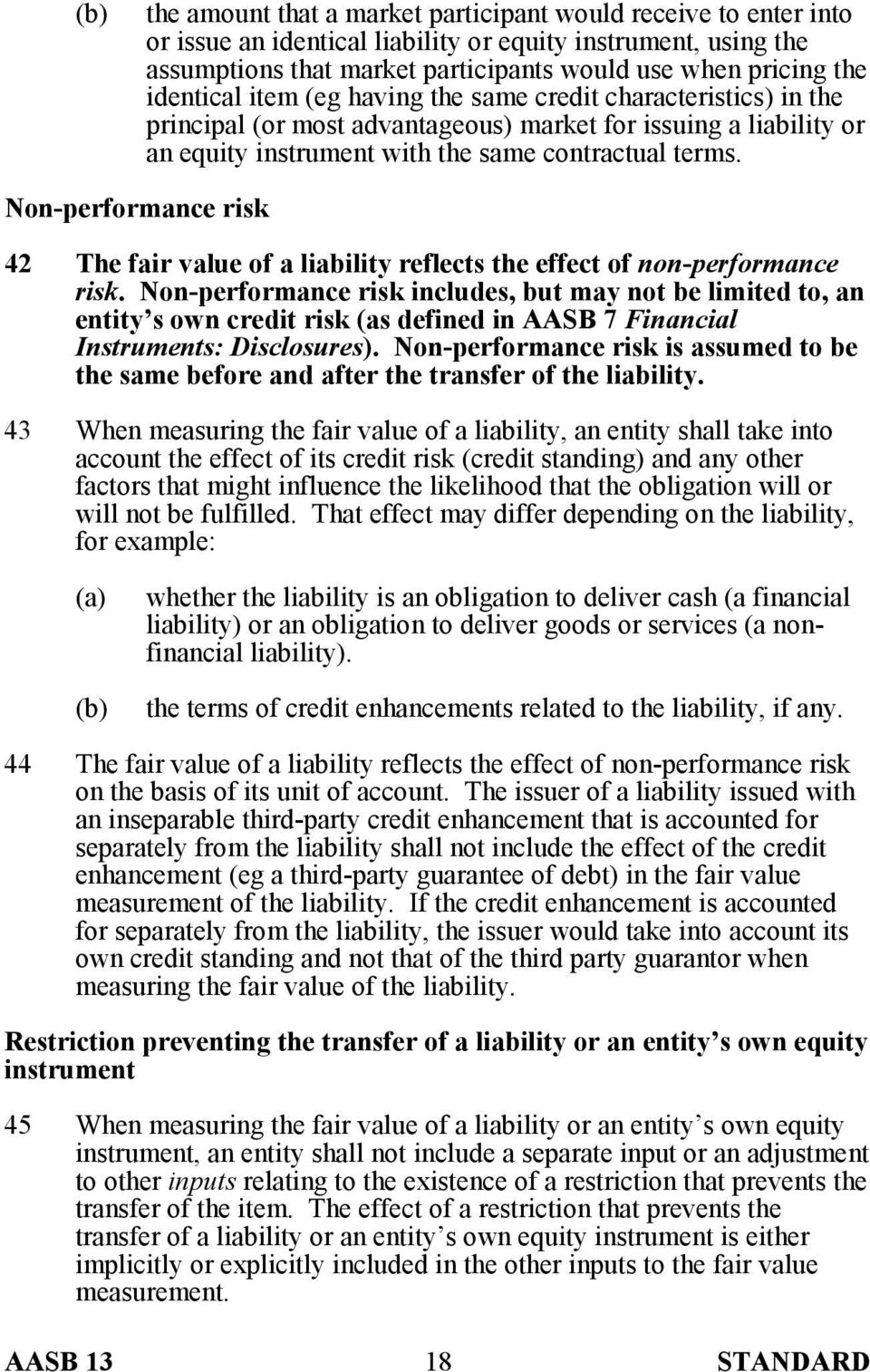 Non-performance risk 42 The fair value of a liability reflects the effect of non-performance risk.
