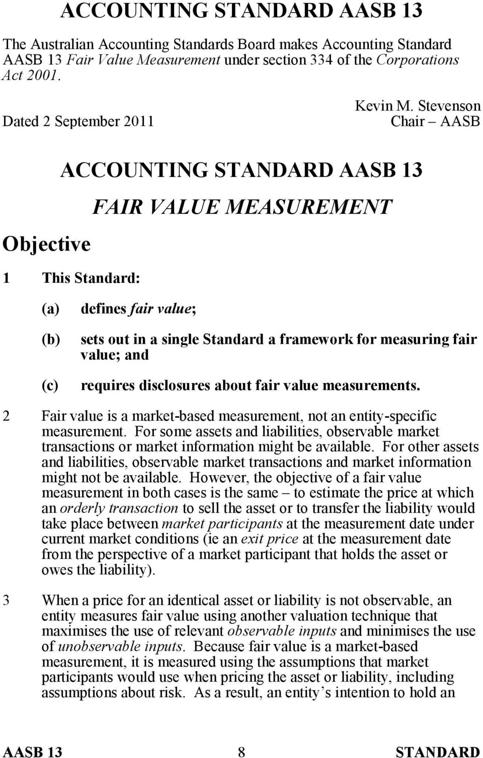 Stevenson Chair AASB ACCOUNTING STANDARD AASB 13 FAIR VALUE MEASUREMENT Objective 1 This Standard: (c) defines fair value; sets out in a single Standard a framework for measuring fair value; and