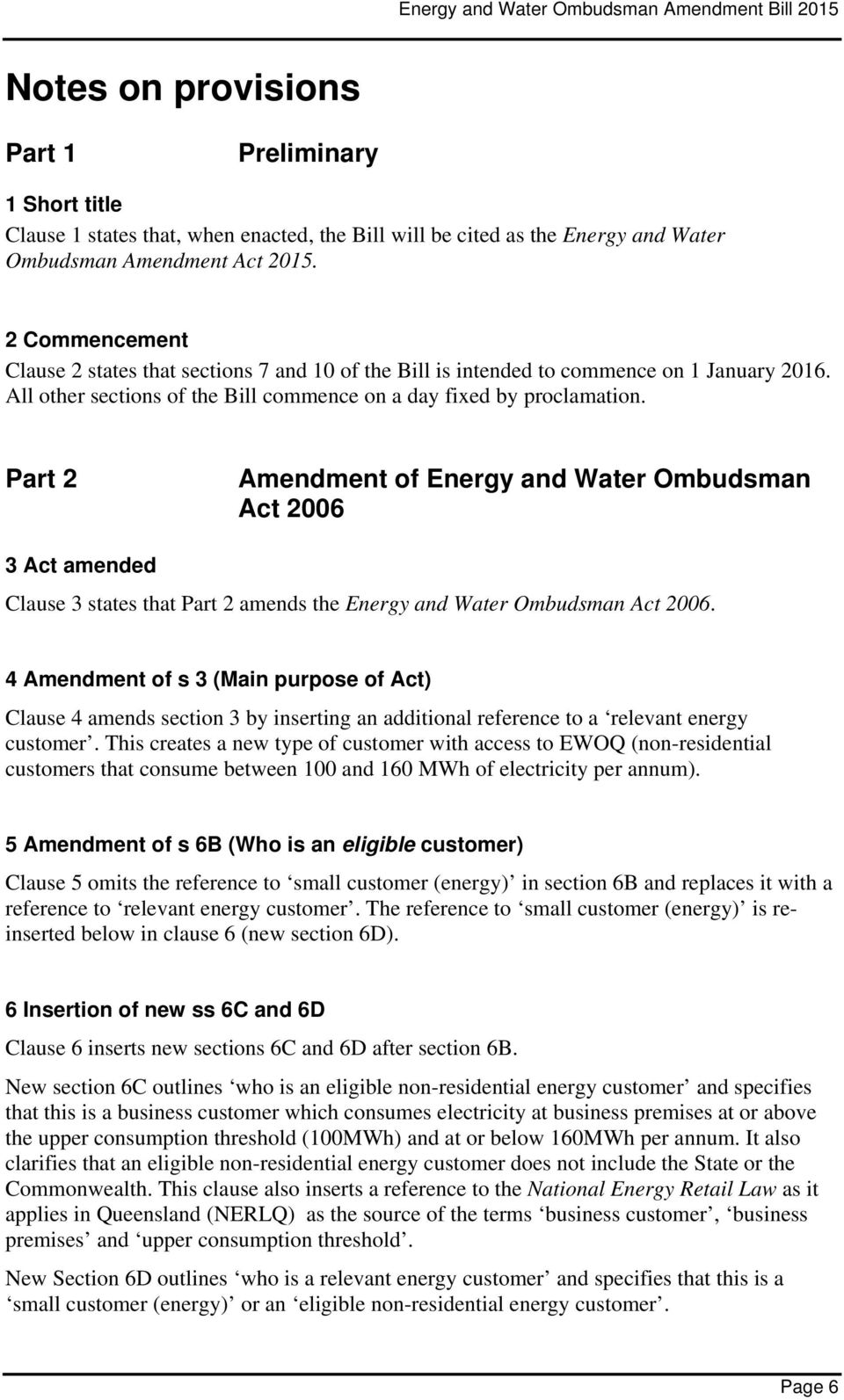 Part 2 Amendment of Energy and Water Ombudsman Act 2006 3 Act amended Clause 3 states that Part 2 amends the Energy and Water Ombudsman Act 2006.