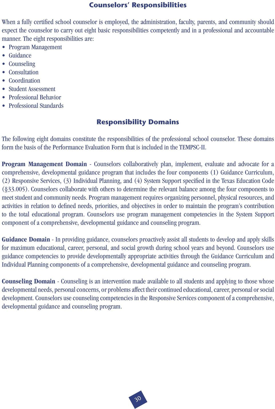 The eight responsibilities are: Program Management Guidance Counseling Consultation Coordination Student Assessment Professional Behavior Professional Standards Responsibility Domains The following