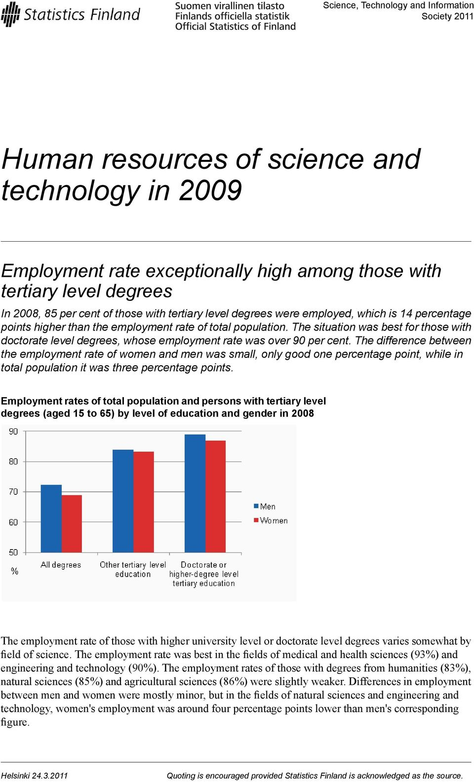 The situation was best for those with doctorate level s, whose employment rate was over 90 per cent.