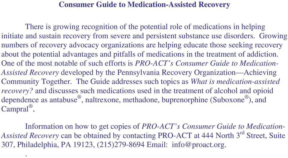 One of the most notable of such efforts is PRO-ACT s Consumer Guide to Medication- Assisted Recovery developed by the Pennsylvania Recovery Organization Achieving Community Together.