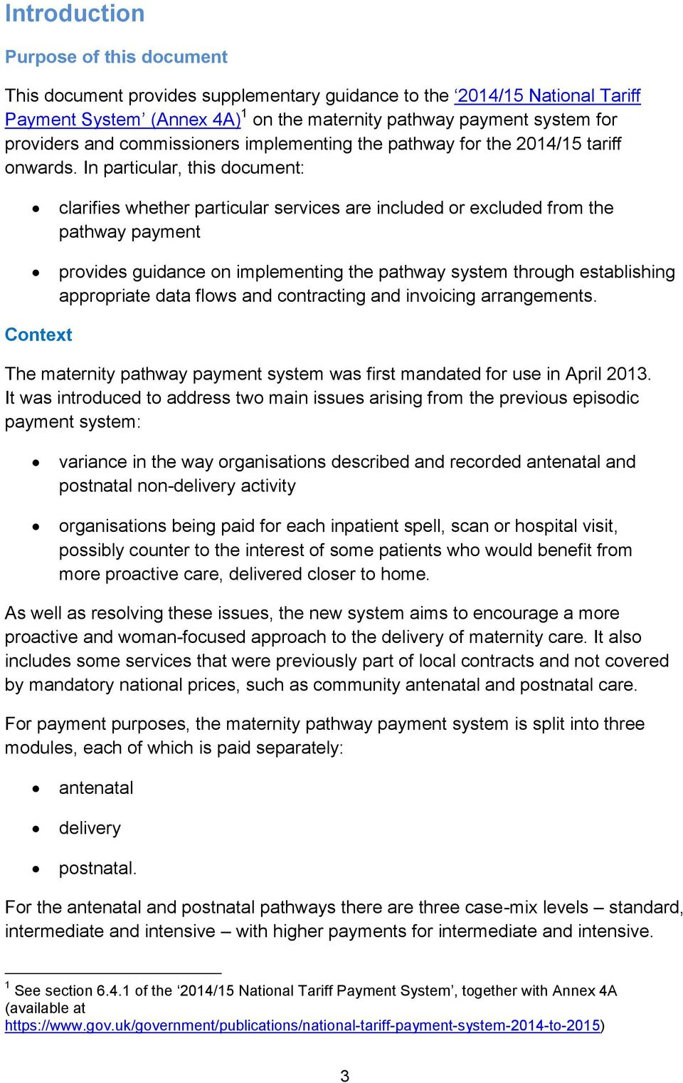 In particular, this document: clarifies whether particular services are included or excluded from the pathway payment provides guidance on implementing the pathway system through establishing