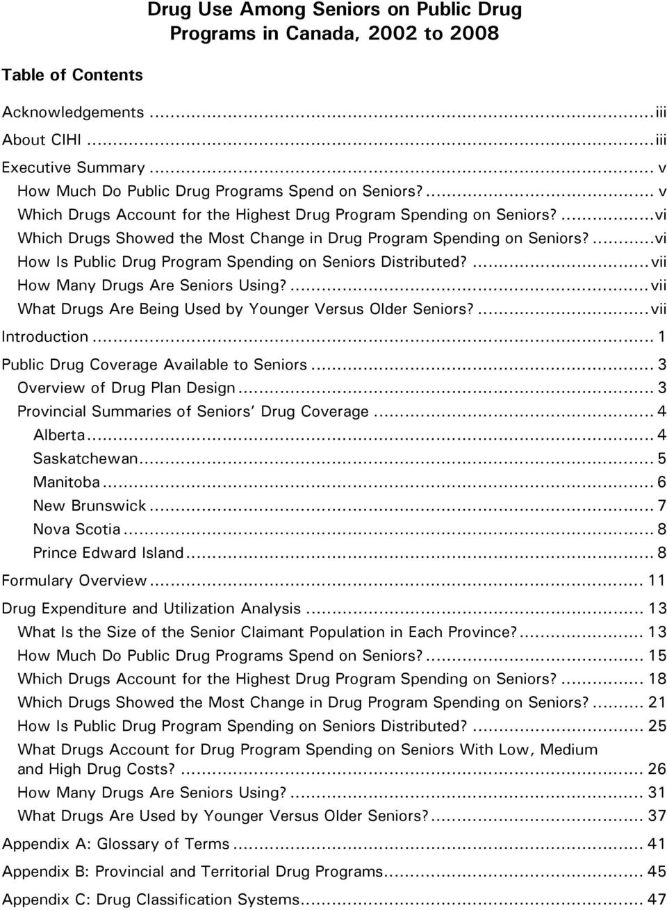 ... vi Which Drugs Showed the Most Change in Drug Program Spending on Seniors?... vi How Is Public Drug Program Spending on Seniors Distributed?... vii How Many Drugs Are Seniors Using?