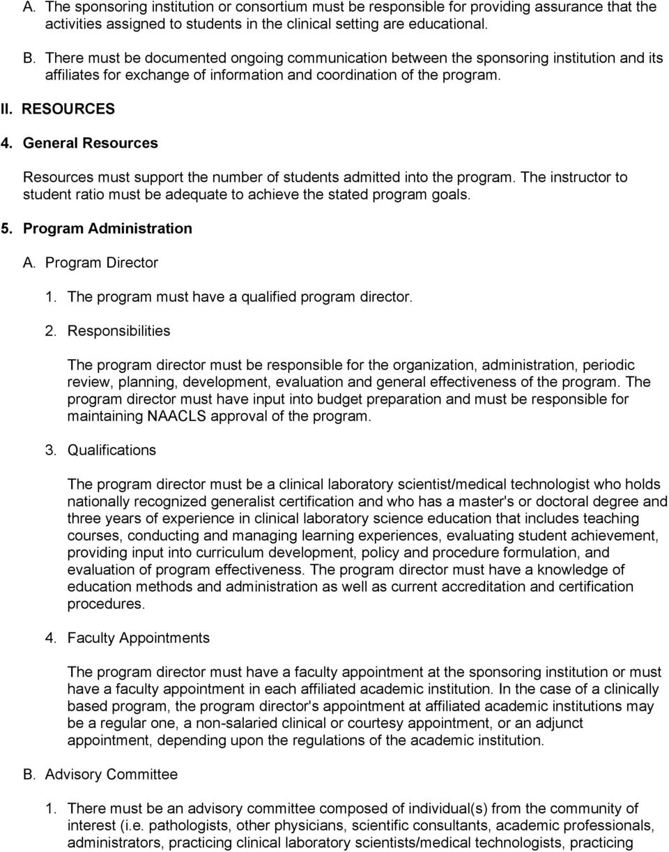 General Resources Resources must support the number of students admitted into the program. The instructor to student ratio must be adequate to achieve the stated program goals. 5.