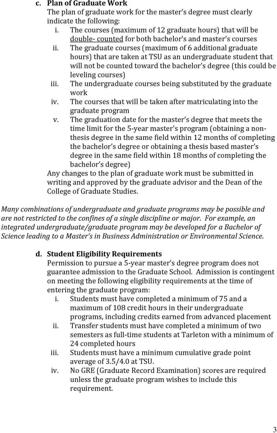 The graduate courses (maximum of 6 additional graduate hours) that are taken at TSU as an undergraduate student that will not be counted toward the bachelor s degree (this could be leveling courses)