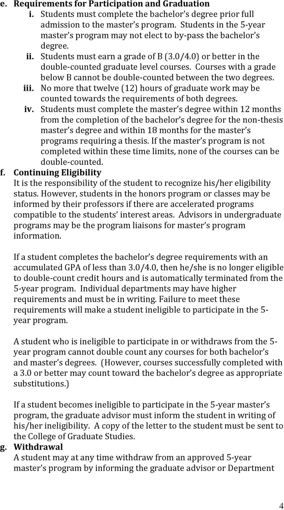 Courses with a grade below B cannot be double-counted between the two degrees. iii. No more that twelve (12) hours of graduate work may be counted towards the requirements of both degrees. iv.