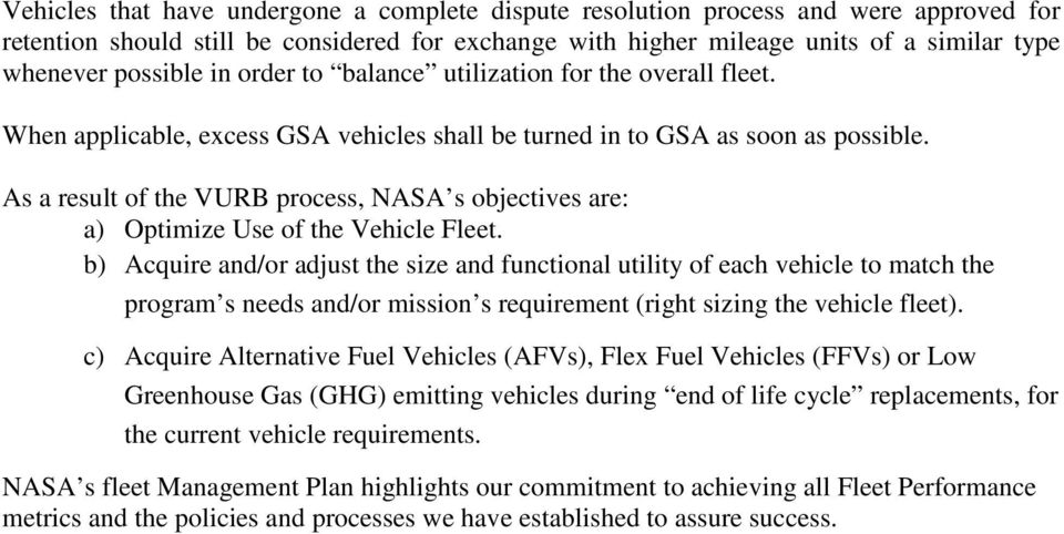 As a result of the VURB process, NASA s objectives are: a) Optimize Use of the Vehicle Fleet.