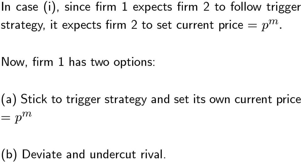 Now, firm 1 has two options: (a) Stick to trigger strategy