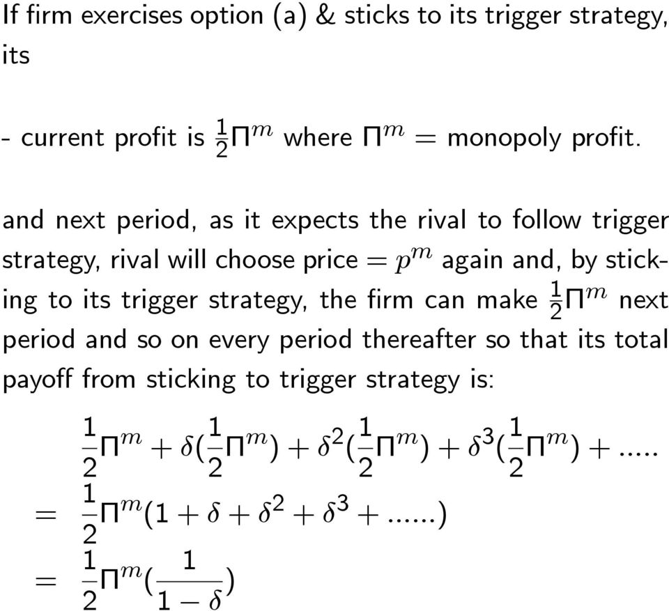 its trigger strategy, the firm can make 1 2 Πm next period and so on every period thereafter so that its total payoff from