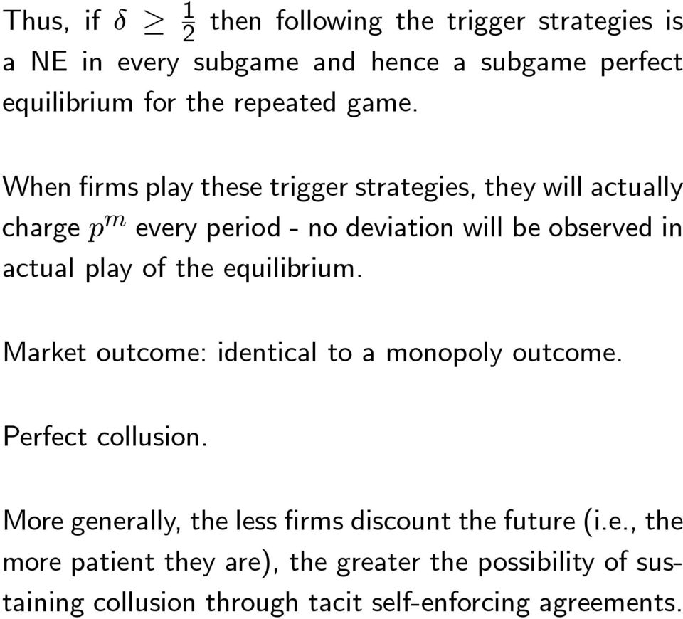 play of the equilibrium. Market outcome: identical to a monopoly outcome. Perfect collusion.