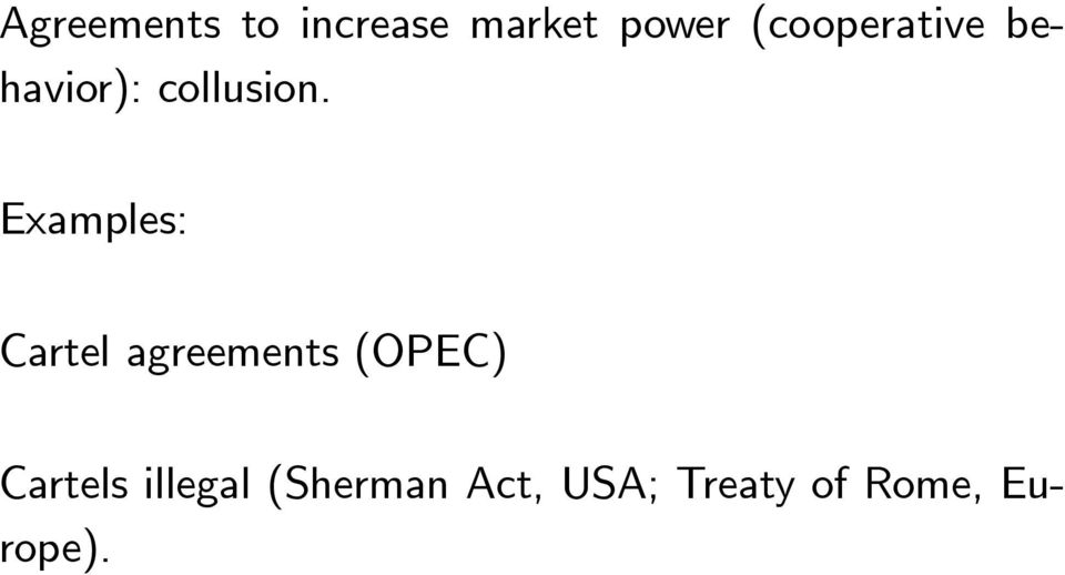 Examples: Cartel agreements (OPEC)
