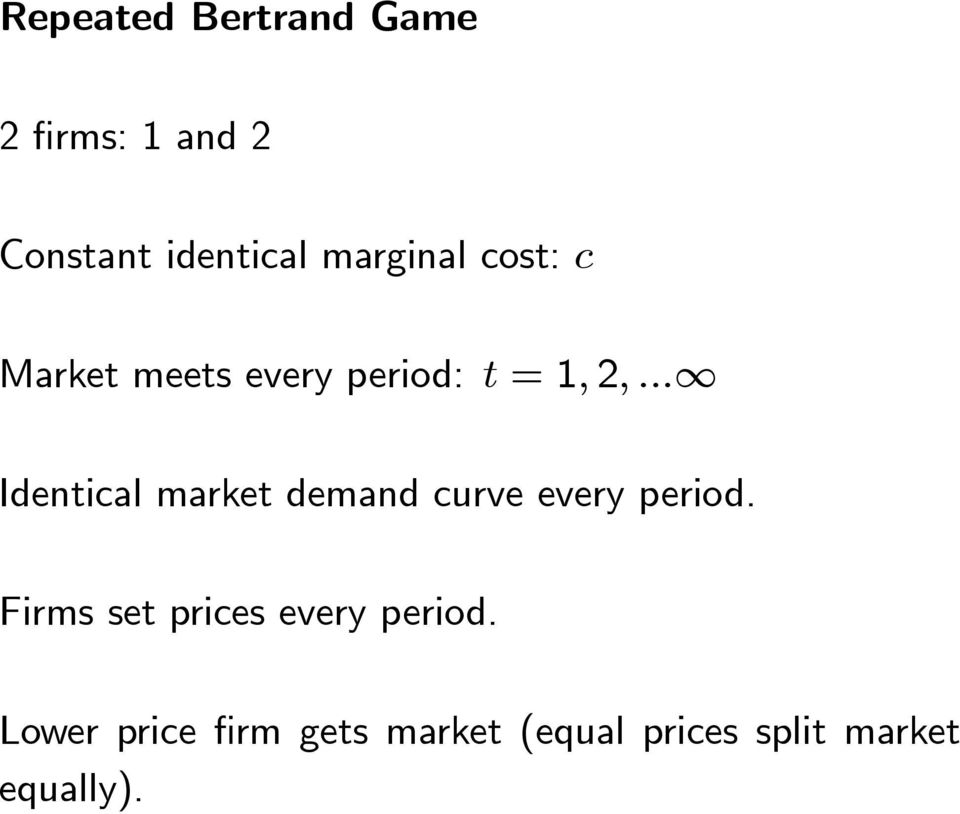.. Identical market demand curve every period.