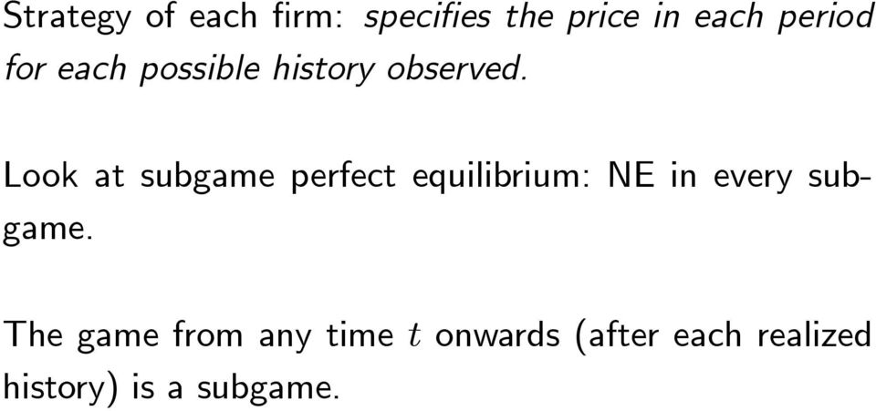 Look at subgame perfect equilibrium: NE in every subgame.