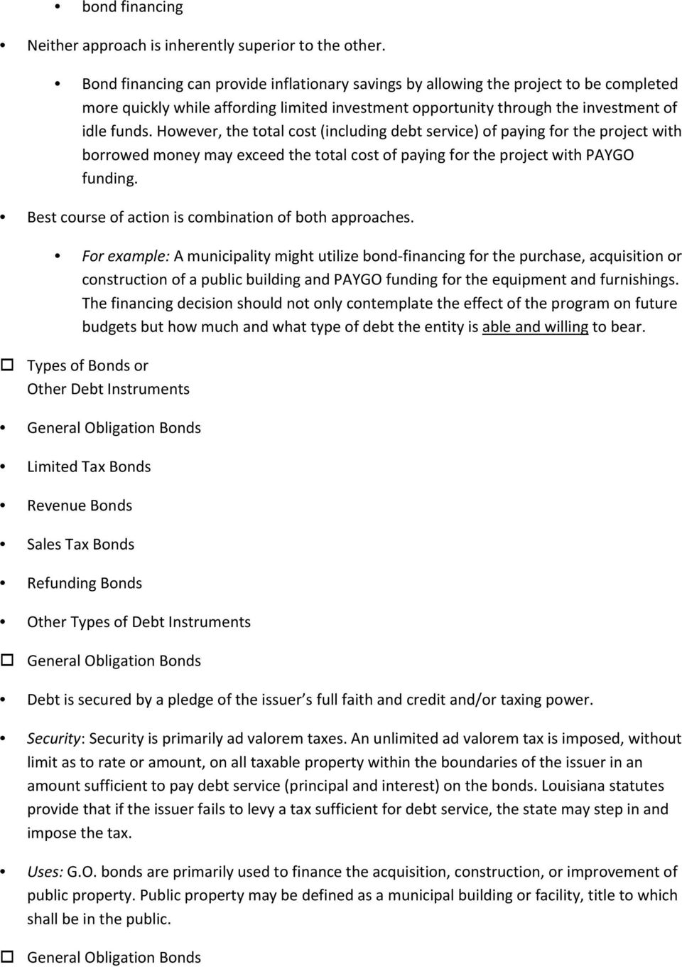However, the total cost (including debt service) of paying for the project with borrowed money may exceed the total cost of paying for the project with PAYGO funding.