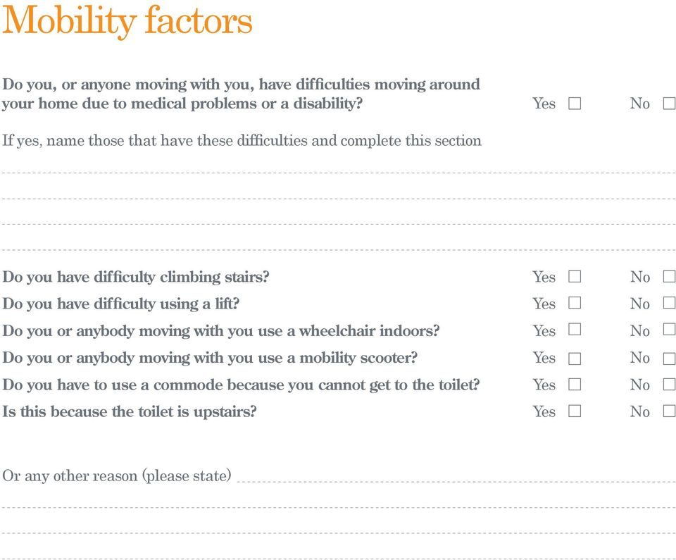 Yes No Do you have difficulty using a lift? Yes No Do you or anybody moving with you use a wheelchair indoors?