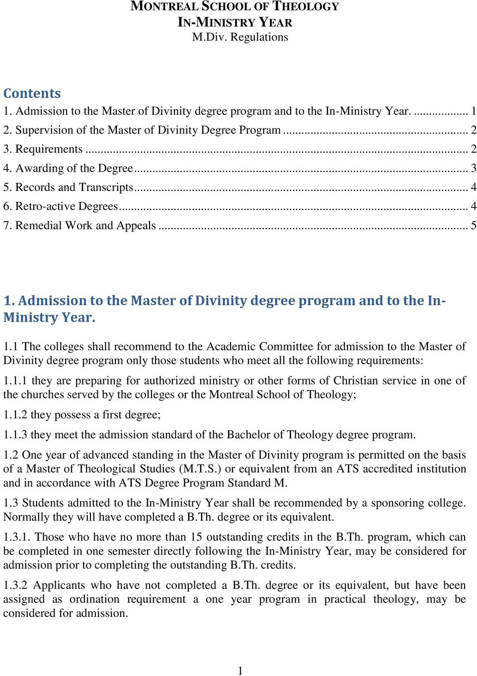 .. 5 1. Admission to the Master of Divinity degree program and to the In- Ministry Year. 1.1 The colleges shall recommend to the Academic Committee for admission to the Master of Divinity degree program only those students who meet all the following requirements: 1.