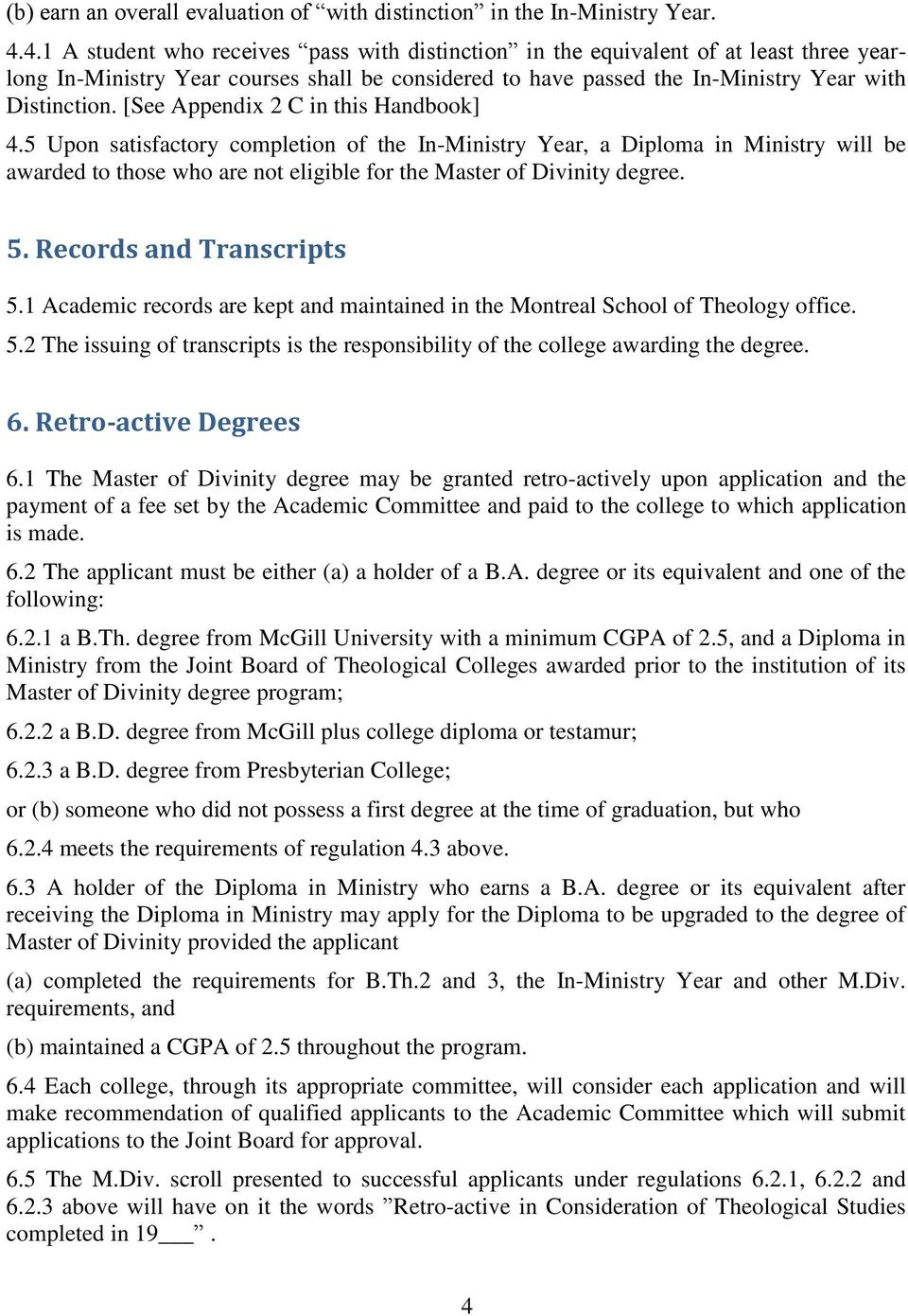 [See Appendix 2 C in this Handbook] 4.5 Upon satisfactory completion of the In-Ministry Year, a Diploma in Ministry will be awarded to those who are not eligible for the Master of Divinity degree. 5.