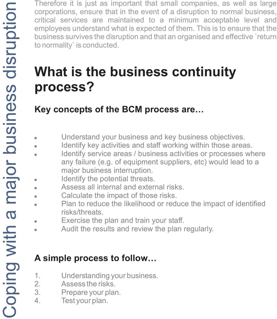 This is to ensure that the business survives the disruption and that an organised and effective `return to normality` is conducted. What is the business continuity process?