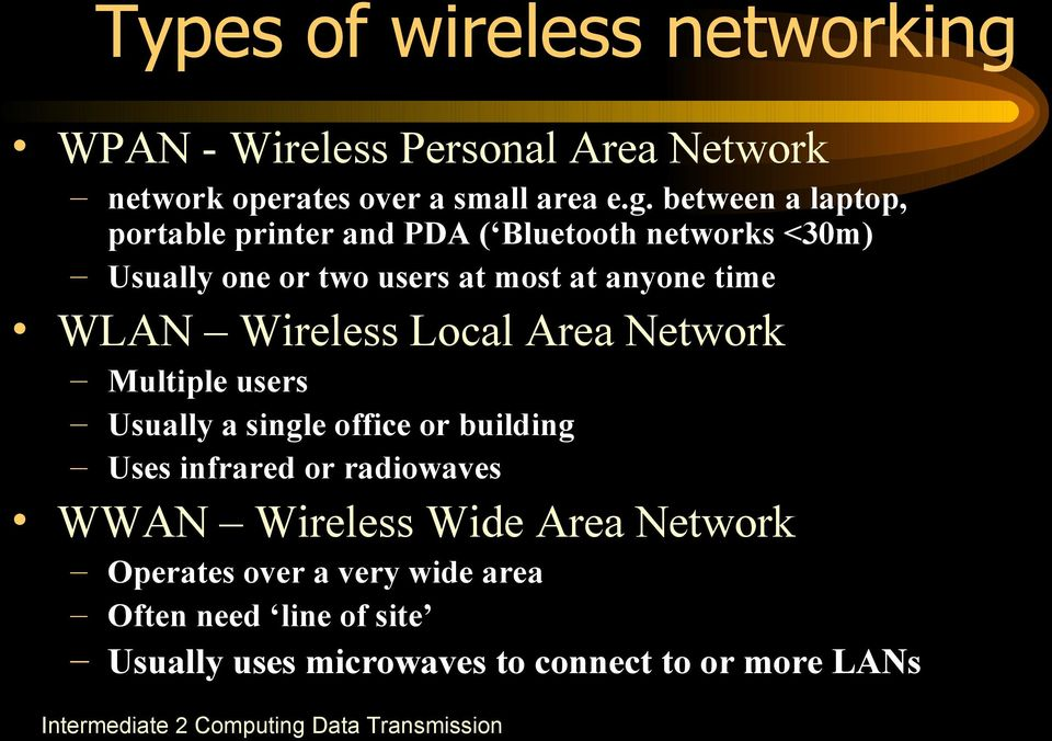 between a laptop, portable printer and PDA ( Bluetooth networks <30m) Usually one or two users at most at anyone time