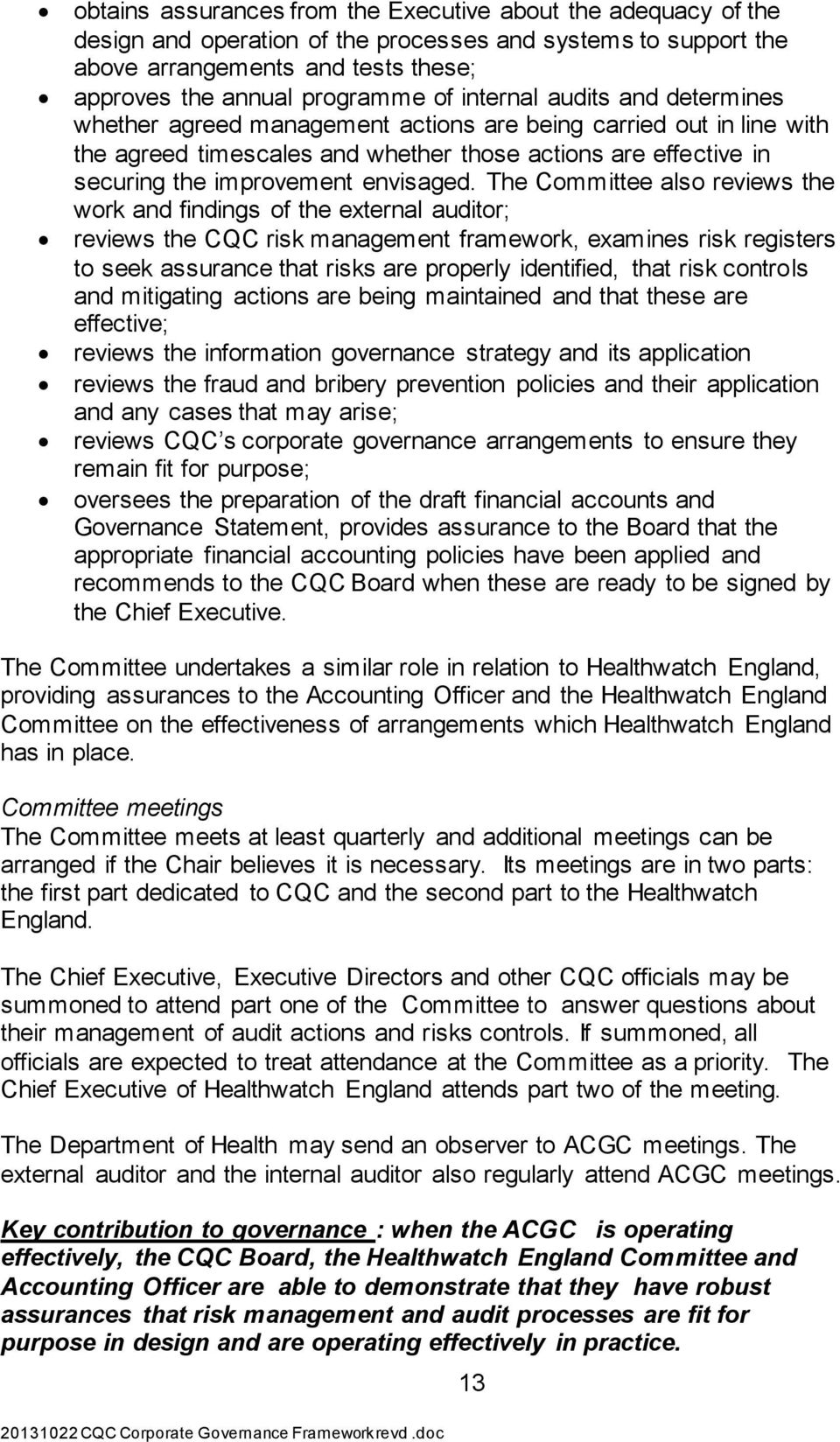 The Committee also reviews the work and findings of the external auditor; reviews the CQC risk management framework, examines risk registers to seek assurance that risks are properly identified, that