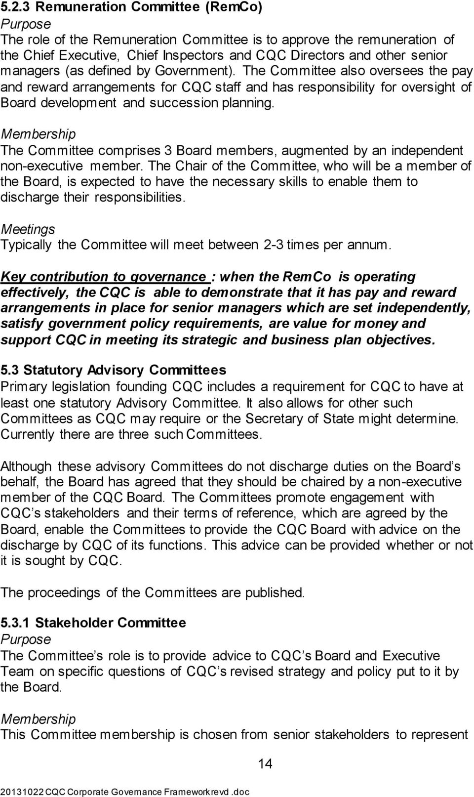 Membership The Committee comprises 3 Board members, augmented by an independent non-executive member.