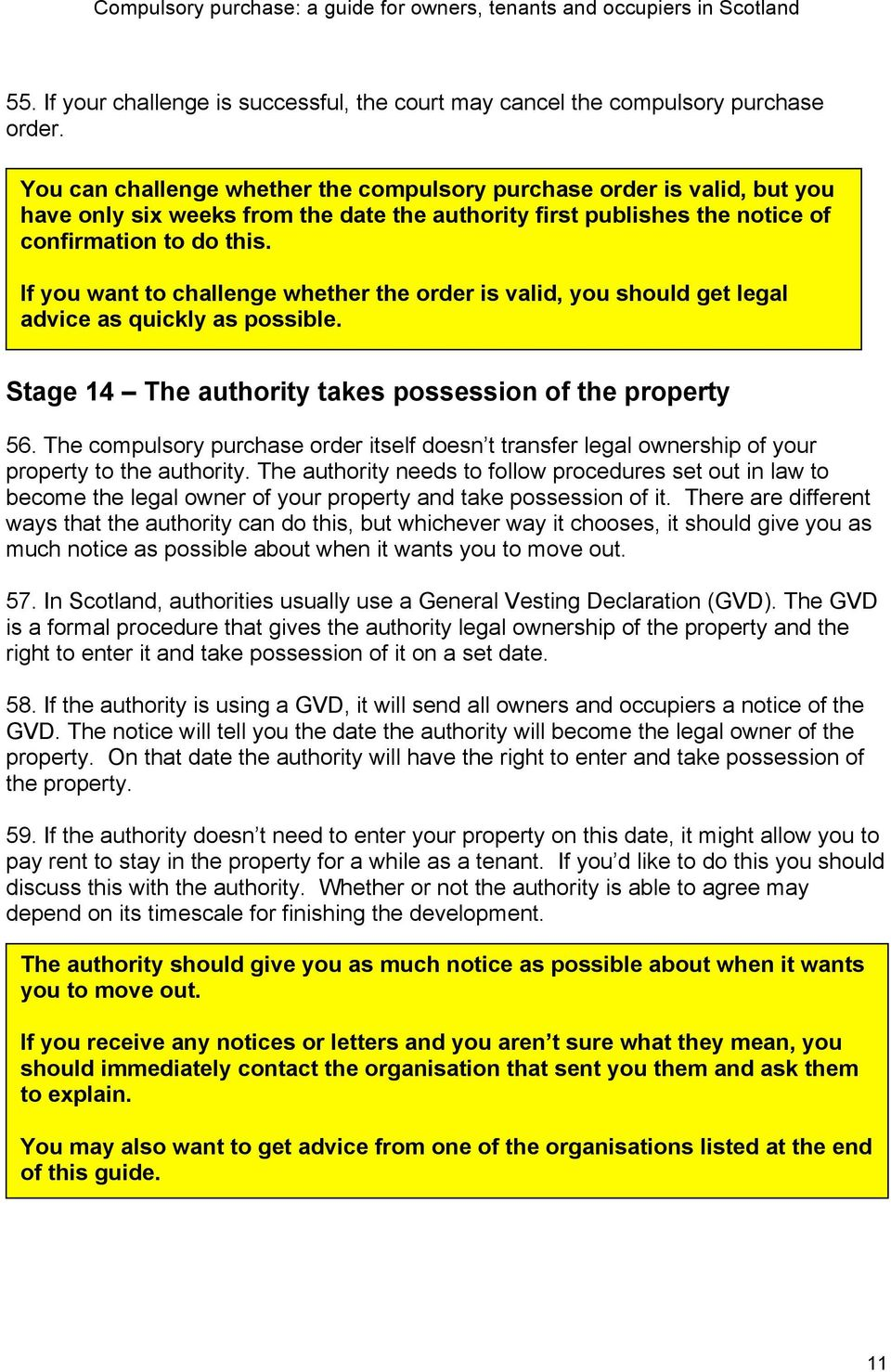 If you want to challenge whether the order is valid, you should get legal advice as quickly as possible. Stage 14 The authority takes possession of the property 56.