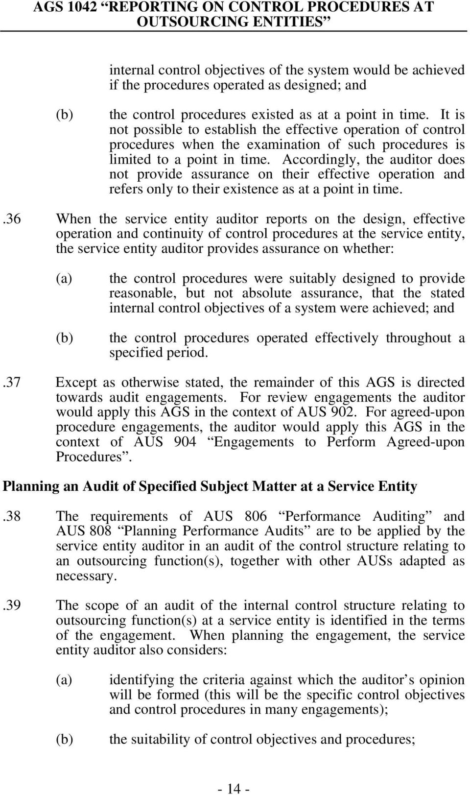 Accordingly, the auditor does not provide assurance on their effective operation and refers only to their existence as at a point in time.