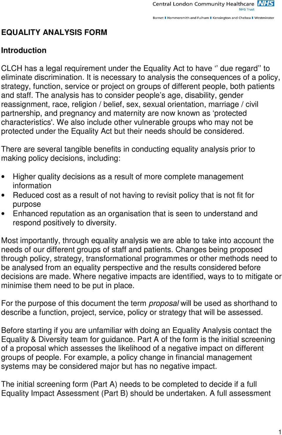 The analysis has to consider people s age, disability, gender reassignment, race, religion / belief, sex, sexual orientation, marriage / civil partnership, and pregnancy and maternity are now known