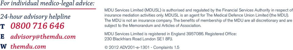 MDUSL is an agent for The Medical Defence Union Limited (the MDU). The MDU is not an insurance company.