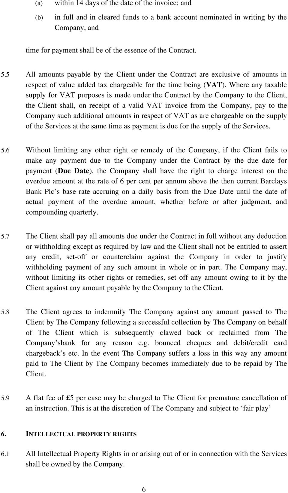 Where any taxable supply for VAT purposes is made under the Contract by the Company to the Client, the Client shall, on receipt of a valid VAT invoice from the Company, pay to the Company such