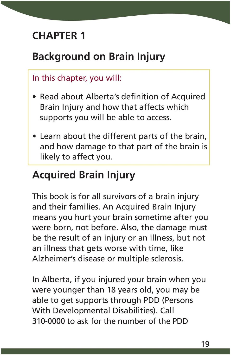Acquired Brain Injury This book is for all survivors of a brain injury and their families. An Acquired Brain Injury means you hurt your brain sometime after you were born, not before.