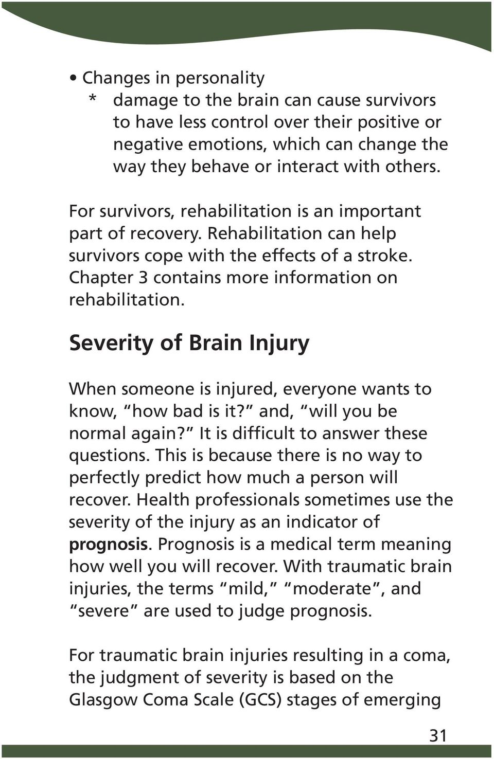 Severity of Brain Injury When someone is injured, everyone wants to know, how bad is it? and, will you be normal again? It is difficult to answer these questions.