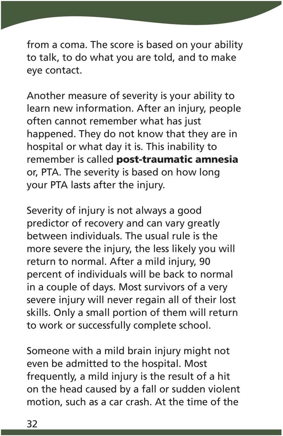 The severity is based on how long your PTA lasts after the injury. Severity of injury is not always a good predictor of recovery and can vary greatly between individuals.