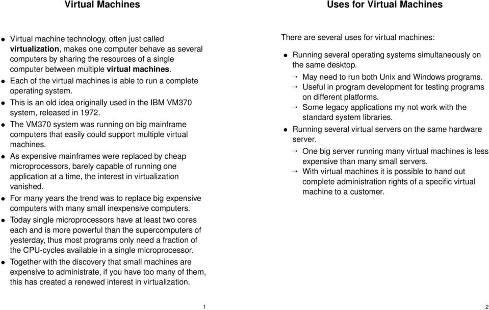 The VM370 system was running on big mainframe computers that easily could support multiple virtual machines.