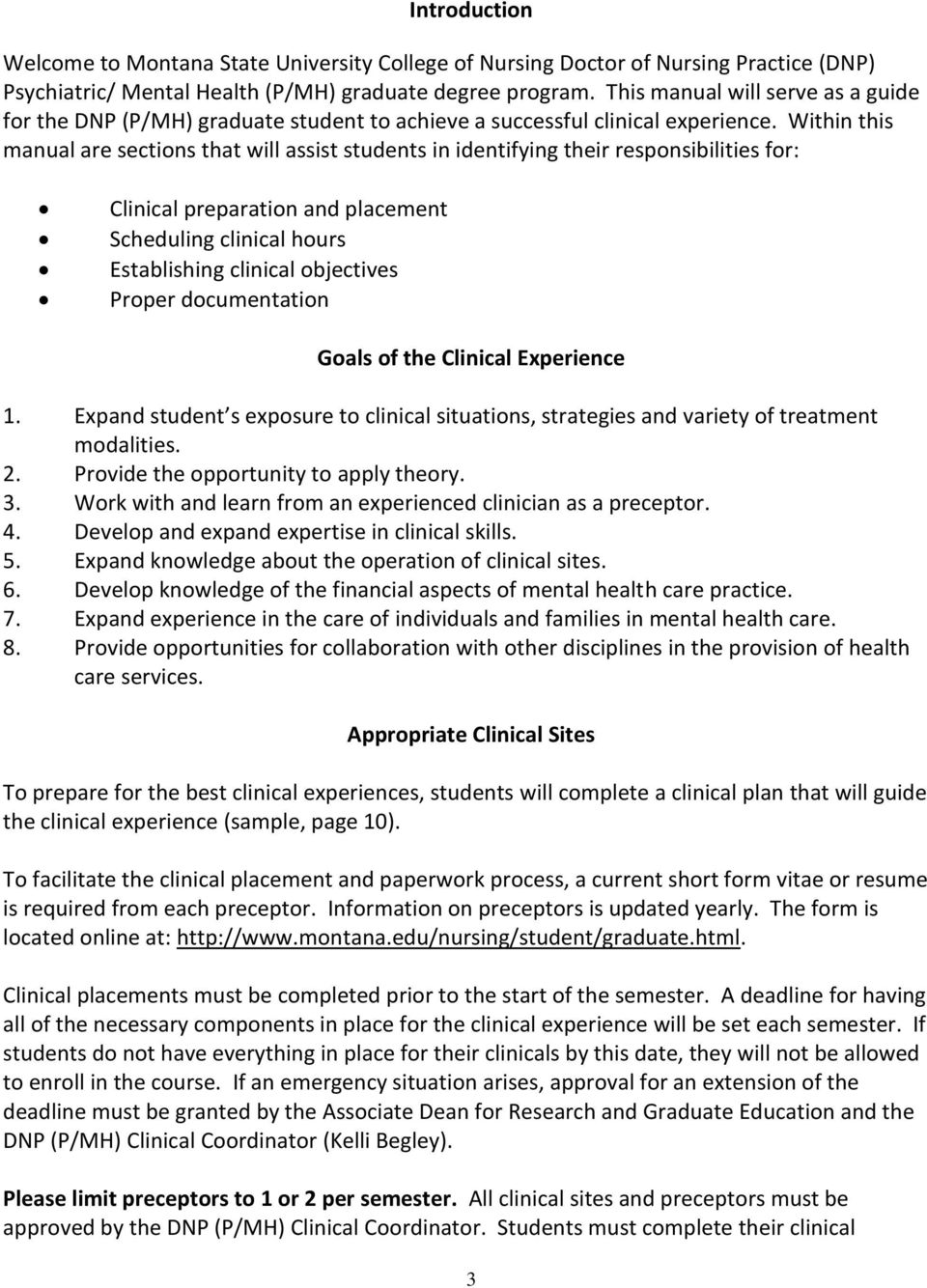 Within this manual are sections that will assist students in identifying their responsibilities for: Clinical preparation and placement Scheduling clinical hours Establishing clinical objectives