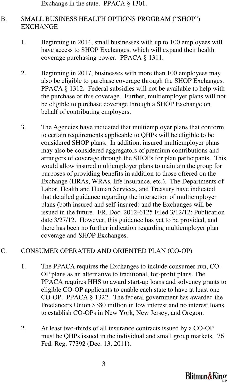 PPACA 1312. Federal subsidies will not be available to help with the purchase of this coverage.