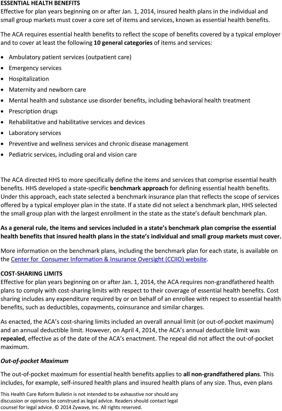 The ACA requires essential health benefits to reflect the scope of benefits covered by a typical employer and to cover at least the following 10 general categories of items and services: Ambulatory