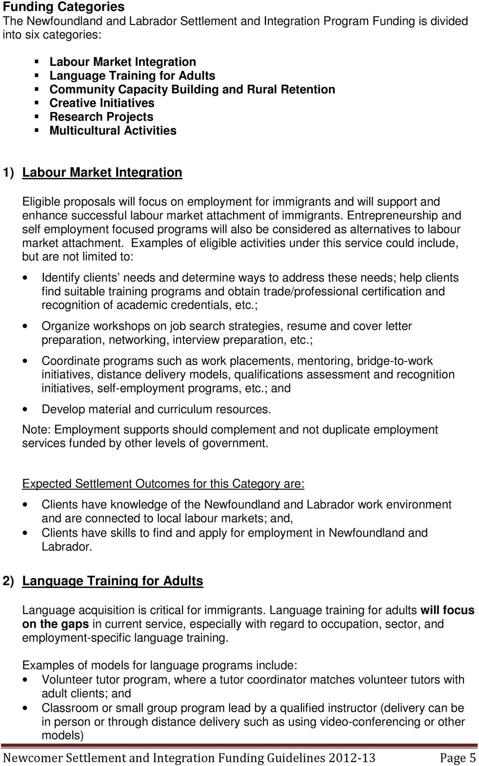 and enhance successful labour market attachment of immigrants. Entrepreneurship and self employment focused programs will also be considered as alternatives to labour market attachment.